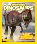 National Geographic Kids Everything Dinosaurs : Arm Yourself with Ferocious Photos and Fasci...