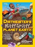 Dirtmeister's Nitty Gritty Planet Earth : All about Rocks, Minerals, Fossils, Earthquakes, V...