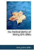 Poetical Works of Henry Kirk White: With a Memoir by Sir Harris Nicolas