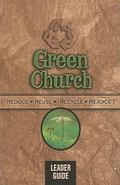 Green Church - Leader Guide: Reduce, Reuse, Recycle, Rejoice!