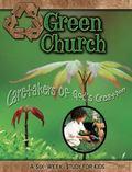 Green Church : Caretakers of God's Creation
