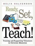 Ready, Set, Teach! : Training and Supporting Volunteers in Christian Education