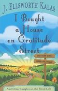 I Bought a House on Gratitude Street : And Other Insights on the Good Life