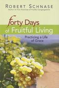 Forty Days of Fruitful Living : Practicing a Life of Grace