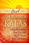 Best of J. Ellsworth Kalas : Telling the Greatest Story Ever Told Like It's Never Been Told ...