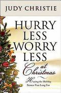 Hurry Less, Worry Less at Christmas : Having the Holiday Season You Long For