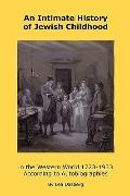 An Intimate History of Jewish Childhood in the Western World 1723-1953: According to Autobio...