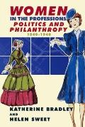 Women in the Professions, Politics and Philanthropy 1840-1940