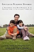 Fathering Through Divorce: A Handbook for Men Dealing with Divorce and its Impact on Parenting