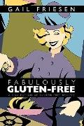 Fabulously Gluten-Free: A Collection of Gluten-Free Recipes
