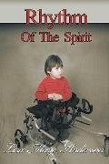 Rhythm of the Spirit: One child's inner strength to overcome illness and multiple disabilities