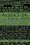 ALIENS IN WONDERLAND: Everything You Wanted to Know About God but Were Afraid to Ask