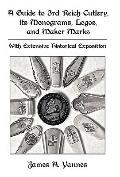 A Guide to 3rd Reich Cutlery, its             Monograms, Logos, and Maker Marks: With Extens...
