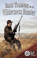 Basic Training for the Wilderness Hunter : Preparing for Your Outdoor Adventure