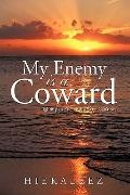 My Enemy Is a Coward : Fighting an Enemy That You Can't See