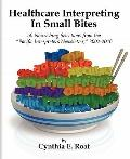 Healthcare Interpreting in Small Bites: 50 Nourshing Selections from the