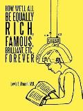 How We'll All Be Equally Rich, Famous, Brilliant, etc. , Forever