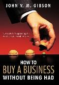 How to Buy a Business Without Being Had : Successfully Negotiating the Purchase of a Small B...