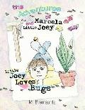 Adventures of Marcela and Little Joey : Little Joey Loves Bugs