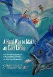 Hard Way to Make an Easy Living : From Harpooning for Bluefin Tuna on the East Coast to Fish...