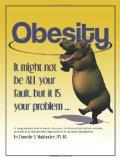 Obesity: It might not be All your fault, but it IS your problem ...