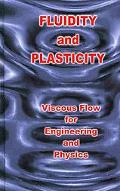Fluidity and Plasticity Viscous Flow for Engineering and Physics
