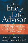 The End-of-Life Advisor: Personal, Legal, and Medical Considerations for a Peaceful, Dignifi...