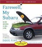 Farewell, My Subaru: An Epic Adventure in Local Living (Recorded Books Unabridged)