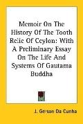 Memoir on the History of the Tooth Relic of Ceylon With a Preliminary Essay on the Life and ...