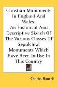 Christian Monuments in England and Wales An Historical and Descriptive Sketch of the Various...