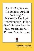 Apollo Anglicanus, the English Apollo Assisting All Persons in the Right Understanding of Th...