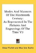 Modes and Manners of the Nineteenth Century As Represented in the Pictures and Engravings of...