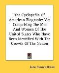 Cyclopedia of American Biography Comprising the Men and Women of the United States Who Have ...