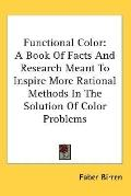 Functional Color A Book of Facts and Research Meant to Inspire More Rational Methods in the ...