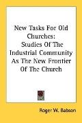 New Tasks for Old Churches Studies of the Industrial Community As the New Frontier of the Ch...