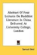 Abstract of Four Lectures on Buddhist Literature in China Delivered at University College, L...