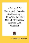 Manual of Therapeutic Exercise and Massage Designed for the Use of Physicians, Students and ...