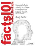 Outlines & Highlights for Public Speaking: An Audience-Centered Approach by Steven A. Beebe,...