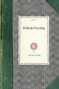 Delicate Feasting (Cooking in America)