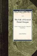 The Life of General Daniel Morgan (Military History)