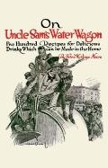 On Uncle Sam's Water Wagon : 500 Recipes for Delicious Drinks, Which Can Be Made at Home