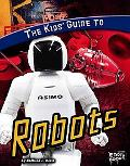 The Kids' Guide to Robots (Edge Books)