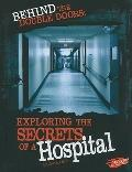 Behind the Double Doors: Exploring the Secrets of a Hospital (Hidden Worlds)