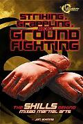 Striking, Grappling, and Ground Fighting: The Skills Behind Mixed Martial Arts (The World of...
