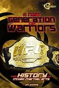 A New Generation of Warriors: The History of Mixed Martial Arts (The World of Mixed Martial ...