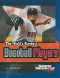 The World's Greatest Baseball Players (The World's Greatest Sports Stars)