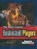 The World's Greatest Basketball Players (The World's Greatest Sports Stars)