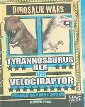 Tyrannosaurus Rex VS. Velociraptor: Power Against Speed (Dinosaur Wars)