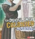 The Dreadful, Smelly Colonies: The Disgusting Details About Life in Colonial America (Disgus...