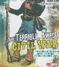 The Terrible, Awful Civil War: The Disgusting Details About Life During America's Bloodiest ...